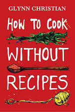 How to Cook Without Recipes, Glynn Christian   Hardcover Book   Good   978190603