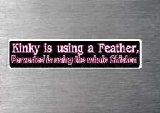 Kinky Feather sticker quality 7 year vinyl water and fade proof funny rude
