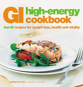 GI High Energy Cookbook: Low-GI Recipes for Weight Loss, Health and Vitality...
