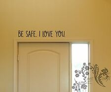Be Safe. I love you. - Vinyl Wall Art Quote Decal Sticker