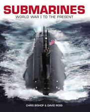 Submarines: WWI to the present: By Ross, David, Bishop, Chris