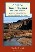 Arizona Trout Streams and Their Hatches : Fly-Fishing in the High Deserts of...
