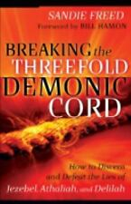 Breaking the Threefold Demonic Cord : How to Discern and Defeat the Lies of...