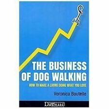 Business of Dog Walking : How to Make a Living Doing What You Love: By Boutel...