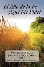 El aÑo de la Fe ¿QuÉ Me Pide? : Reflexiones para JóVenes y Educadores by...