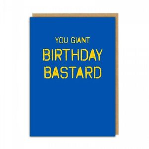 YOU GIANT BIRTHDAY BASTARD - RUDE FUNNY NAUGHTY CARD BROTHER FRIEND DAD SISTER