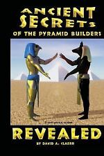 Ancient Secrets of the Pyramid Builders Revealed by David Claerr (2015,...