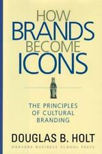 How Brands Become Icons: The Principles of Cultural Branding by D B Holt: New