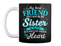 My Bff Is Sister By Heart Blue - Best Friend May Not Be Blood Gift Coffee Mug