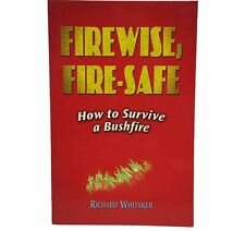 Firewise, Fire-Safe -By Richard Whitaker Bushfire Preparation Guide First Aid