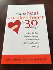 How to Heal a Broken Heart in 30 Days : A Day-by-Day Guide to Saying Good-Bye...
