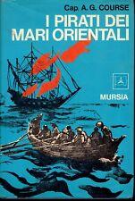 I PIRATI DEI MARI ORIENTALI cap. A.G.Course ed. mursia I° ed. 1972