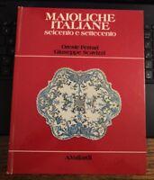 O. FEFFAFI, G. SCAVIZZI,MAIOLICHE ITALIANE SEICENTO E SETTECENTO, A.VALLARDI-A14