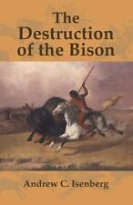 The Destruction of the Bison: An Environmental History, 1750 1920 (Paperback or