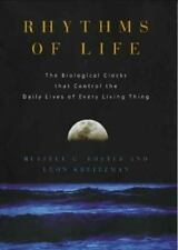 Rhythms of Life : The Biological Clocks that Control the Daily Lives of Every L…