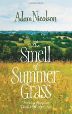 The Smell of Summer Grass: Pursuing Happiness- Perch Hill, 1994-2011,Adam Nicol