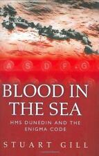 Blood in the Sea : HMS Dunedin and the Enigma Code by Stuart Gill (2004, HC)