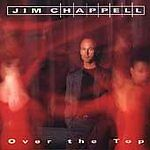 JIM CHAPPELL - Over the Top (CD 1993)