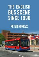 The English Bus Scene Since 1990 by Peter Horrex 9781445677835   Brand New