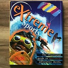 Extreme Sports: The Illustrated Guide To Maximum Adrenaline Thrills, J Tomlinson