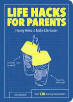 Life Hacks for Parents: Handy Hints To Make Life Easier, Marshall, Dan, New, Boo
