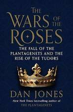 The Wars of the Roses: The Fall of the Plantagenets and the Rise of the Tudors,