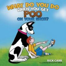 What Do You Do When You Get Poo on Your Shoe?: By Carr, Rick