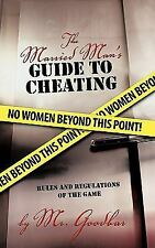 The Married Man's Guide To Cheating: Rules And Regulations Of The Game: By Mr...