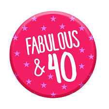 40th Cumpleaños Insignia edad 40 hoy fabuloso 76 mm Pin Botón Mujeres Fiesta Decoración