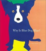 Why Is Blue Dog Blue?: A Tale of Colors (Hardback or Cased Book)