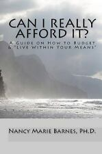 Can I Really Afford It? : A Guide on How to Budget and Live Within Your Means...