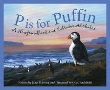 P Is for Puffin : A Newfoundland and Labrador Alphabet by Janet Skirving...