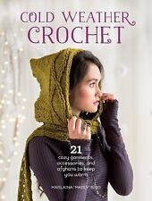 COLD WEATHER CROCHET: 21 Cozy Garments Accessories and Afghans to Keep You Warm