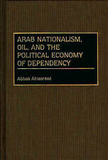 Arab Nationalism, Oil, and the Political Economy of Dependency: (Contributions
