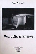 """PRELUDIO D'AMORE - P. Ambrosio [Libro, Collana """"I Gigli""""]"""
