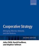 Cooperative Strategy. Managing Alliances, Networks, and Joint Ventures by Child,