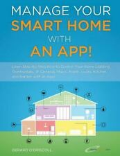 Manage Your Smart Home with an App! : Learn Step-By-Step How to Control Your...