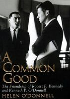 A Common Good: The Friendship Of Robert F. Kennedy And Kenneth P. Odonnell by H