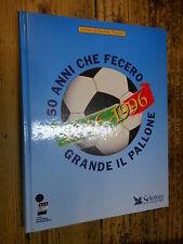 50 anni che fecero grande il pallone 1946-1996 G. Tosatti 1996  MI ^