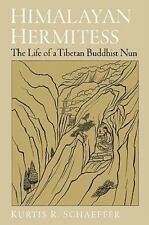 Himalayan Hermitess: The Life of a Tibetan Buddhist Nun by Schaeffer, Kurtis R.