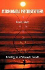 Astrological Psychosynthesis: By Bruno Huber