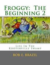 Froggy : The Beginning 2 by Bob E. Brazil (2013, Paperback)