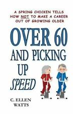 Over 60 and Picking up Speed : A Spring Chicken Tells How Not to Make a...