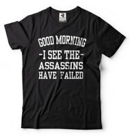Good Morning I See The Assassins Have Failed Funny Casual Morning T-shirt Rude