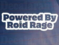 POWERED BY ROID RAGE Funny/Novelty Car/Van/Window/Bumper Vinyl Sticker/Decal