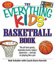 The Everything Kids' Basketball Book: The all-time greats, legendary teams, toda
