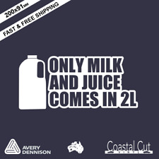 ONLY MILK AND JUICE COMES IN 2L Car Vinyl Decal Sticker Waterproof Quality Funny