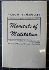 Moments of Meditation by Aaron Schmuller Poems & Translations from Yiddish 1953