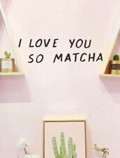 New I Love You So Matcha Black Wall / Tile / Door Decor Decal Sticker Apx 16�x5�