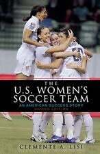The U.S. Womens Soccer Team: An American Success Story by Clemente A. Lisi
